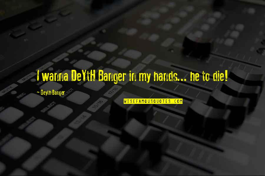 Independent Bad Girl Quotes By Deyth Banger: I wanna DeYtH Banger in my hands... he