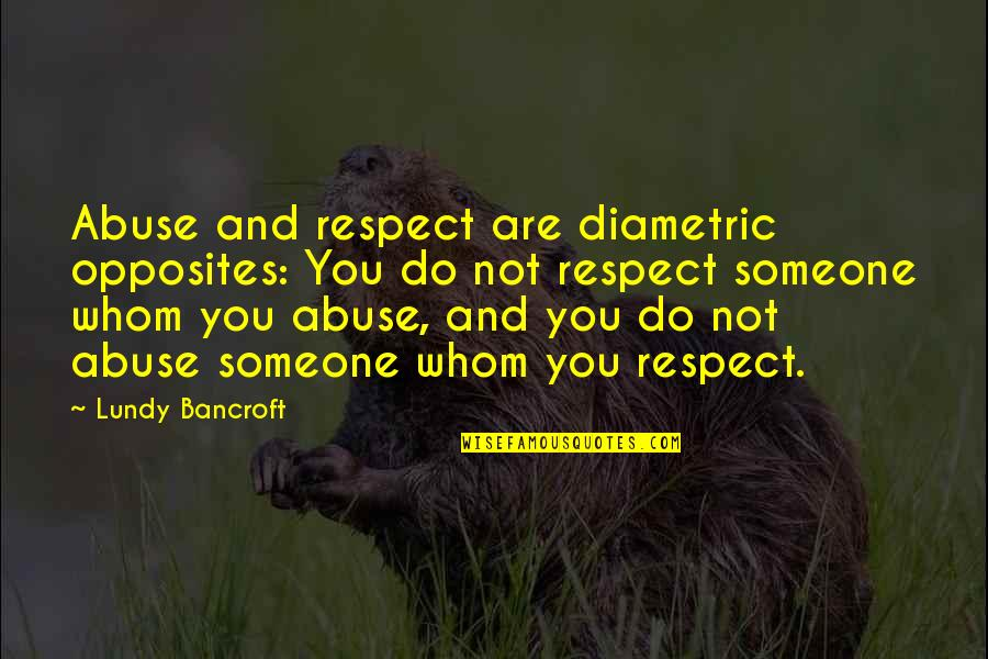 Independent Bad Girl Quotes By Lundy Bancroft: Abuse and respect are diametric opposites: You do