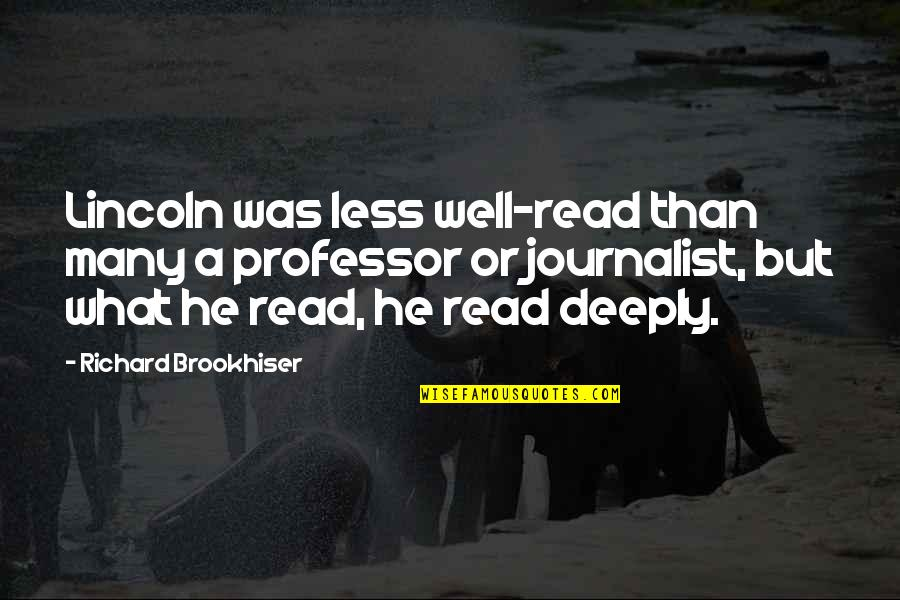 Independent Bad Girl Quotes By Richard Brookhiser: Lincoln was less well-read than many a professor