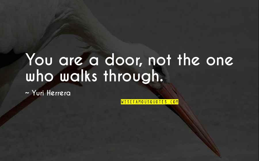 Independent Bad Girl Quotes By Yuri Herrera: You are a door, not the one who