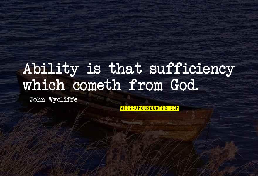 India Bleed Blue Quotes By John Wycliffe: Ability is that sufficiency which cometh from God.