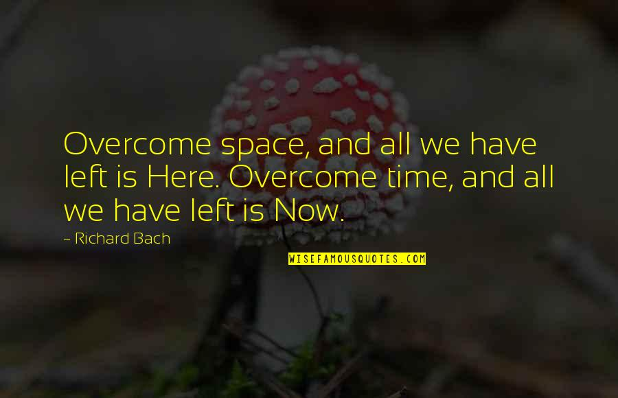 India Elections Quotes By Richard Bach: Overcome space, and all we have left is