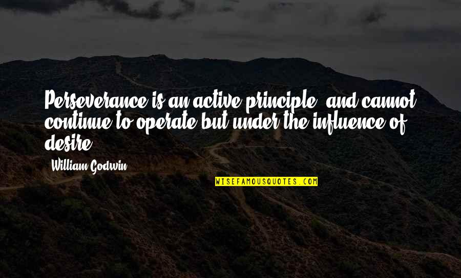 India Elections Quotes By William Godwin: Perseverance is an active principle, and cannot continue