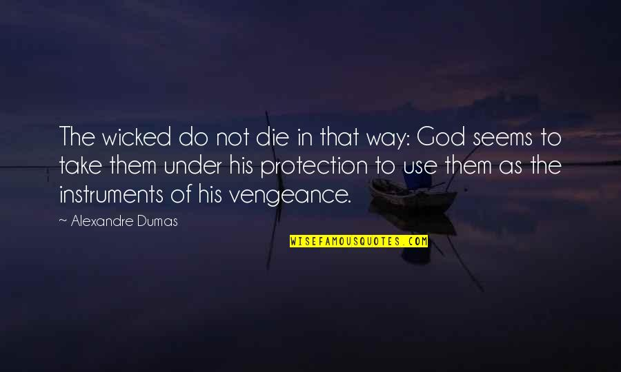 India Westbrooks Quotes By Alexandre Dumas: The wicked do not die in that way: