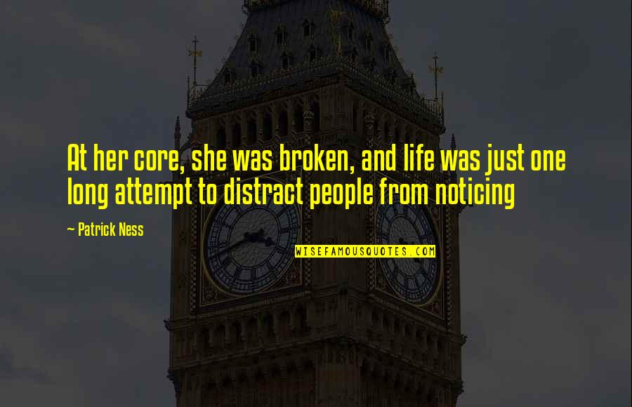 Indian Army Life Quotes By Patrick Ness: At her core, she was broken, and life