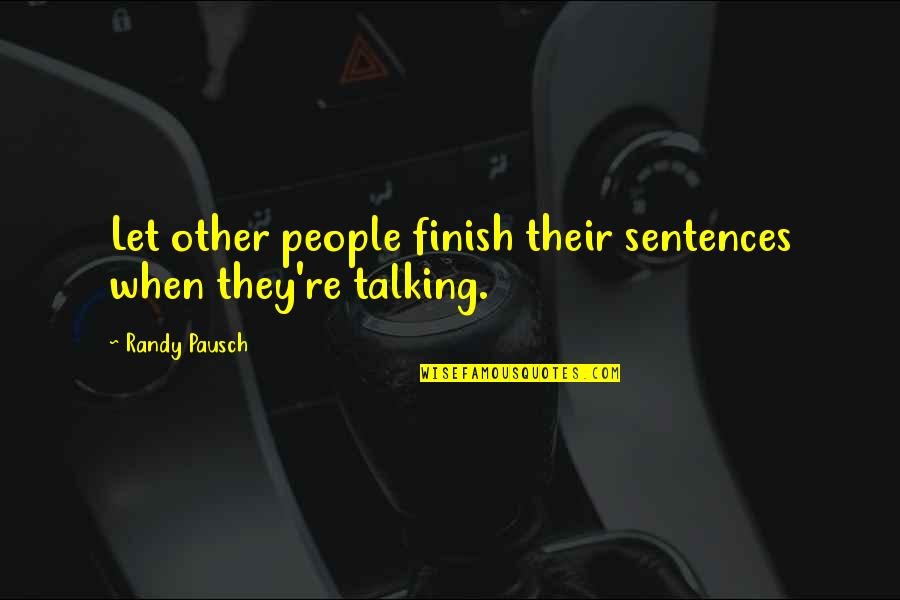 Indian Army Life Quotes By Randy Pausch: Let other people finish their sentences when they're
