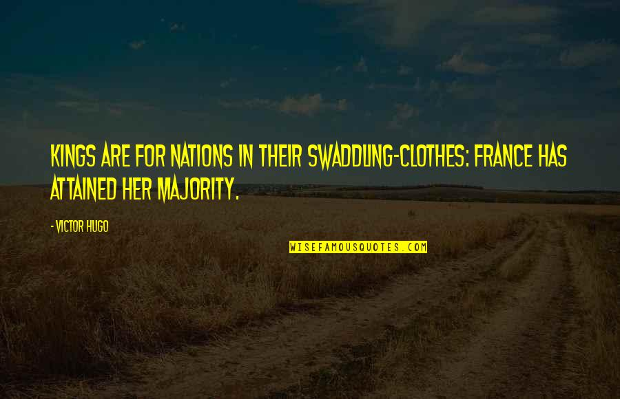 Indian Army Life Quotes By Victor Hugo: Kings are for nations in their swaddling-clothes: France