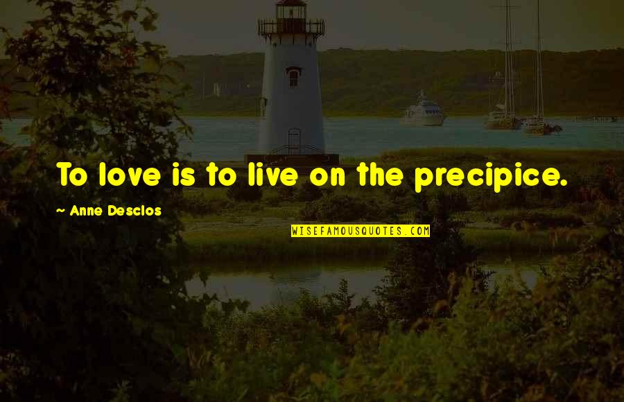 Indian Arranged Marriages Quotes By Anne Desclos: To love is to live on the precipice.