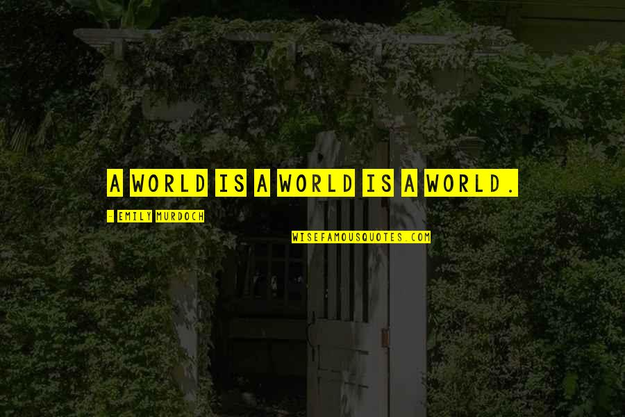 Indian Arranged Marriages Quotes By Emily Murdoch: A world is a world is a world.