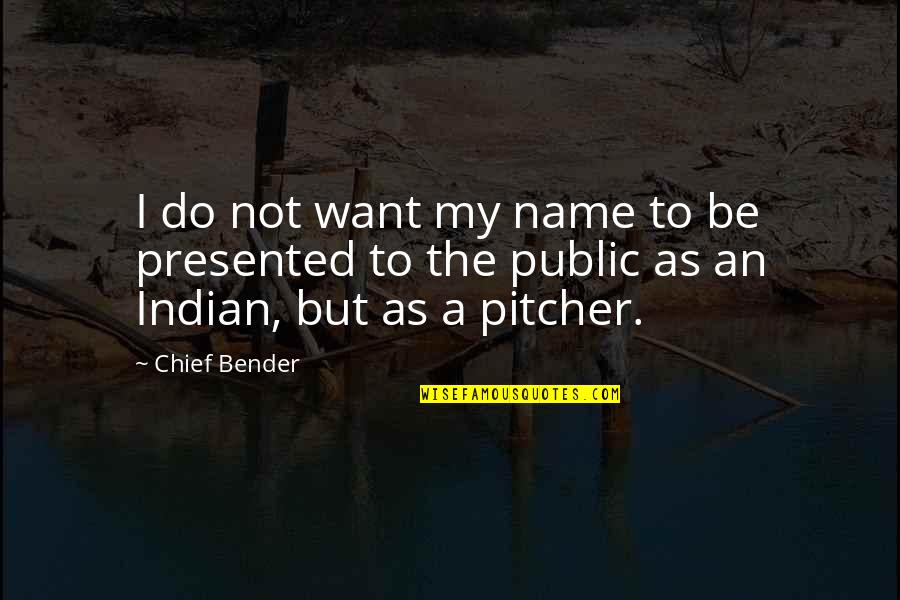 Indian Chief Quotes By Chief Bender: I do not want my name to be