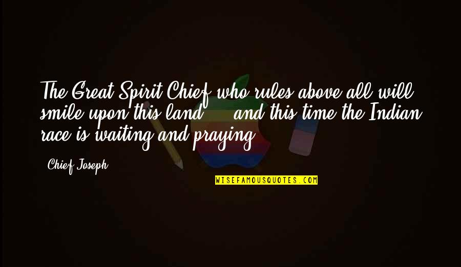 Indian Chief Quotes By Chief Joseph: The Great Spirit Chief who rules above all