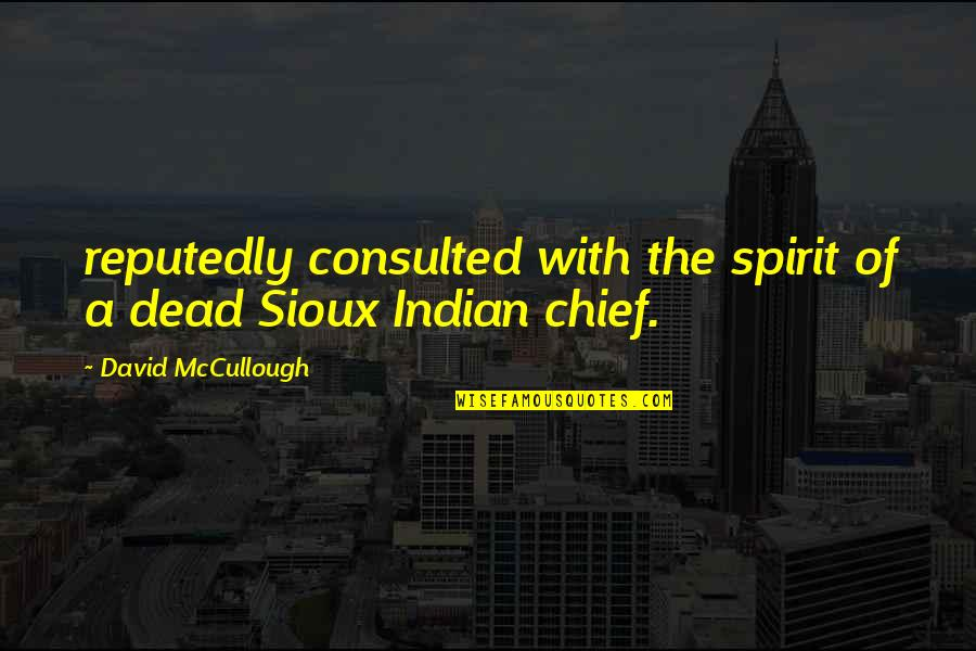 Indian Chief Quotes By David McCullough: reputedly consulted with the spirit of a dead