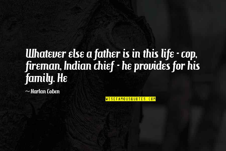Indian Chief Quotes By Harlan Coben: Whatever else a father is in this life
