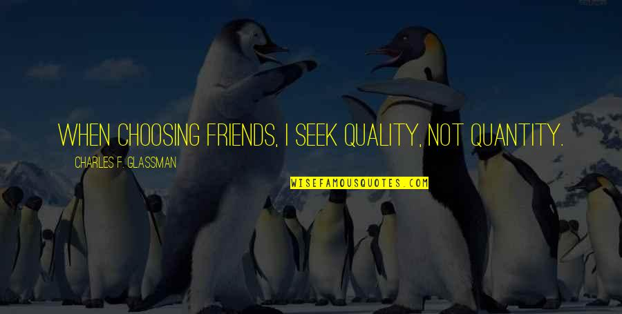 Indian Cinema Quotes By Charles F. Glassman: When choosing friends, I seek quality, not quantity.