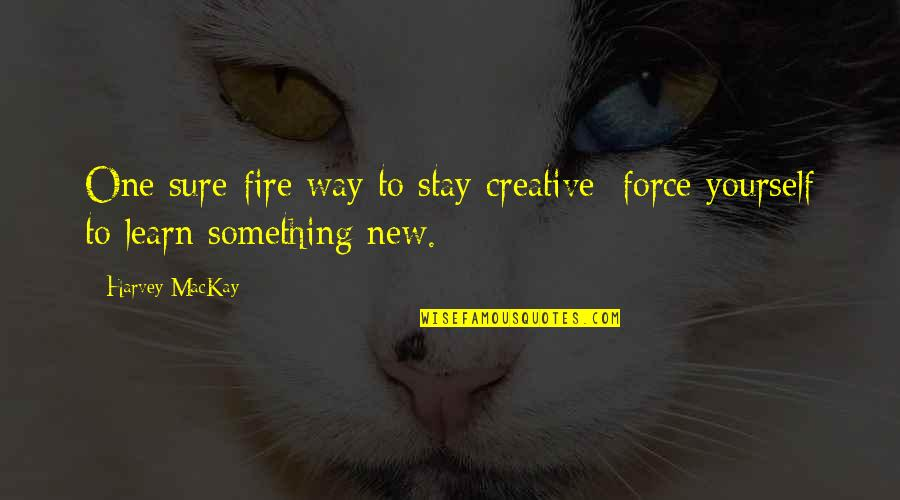 Indian Cinema Quotes By Harvey MacKay: One sure-fire way to stay creative: force yourself