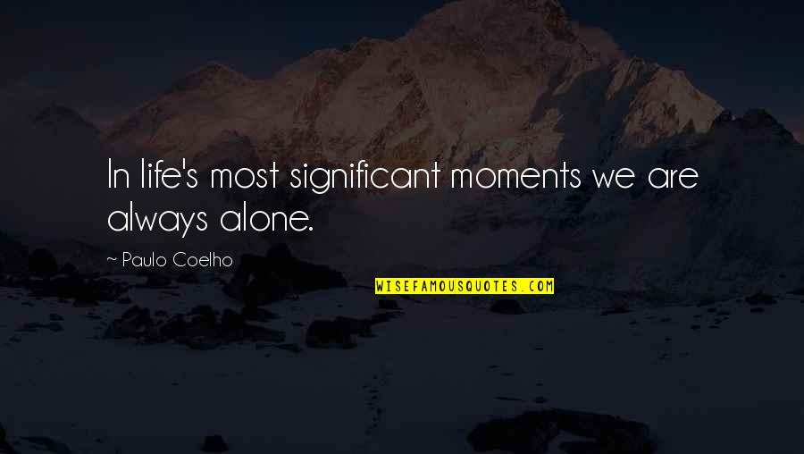 Indian Cinema Quotes By Paulo Coelho: In life's most significant moments we are always