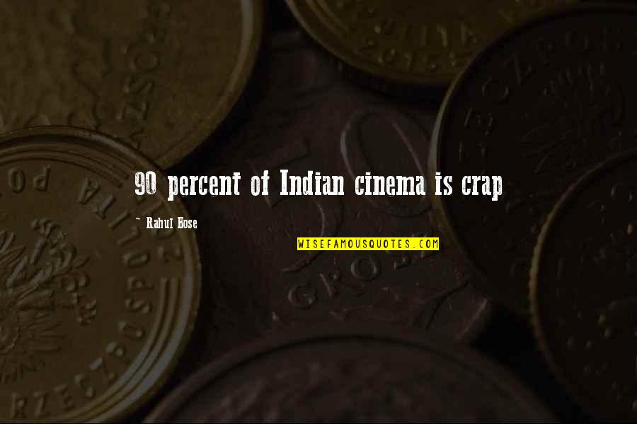 Indian Cinema Quotes By Rahul Bose: 90 percent of Indian cinema is crap