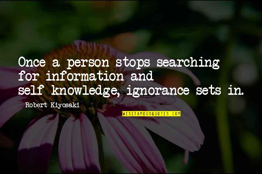 Indian Cinema Quotes By Robert Kiyosaki: Once a person stops searching for information and