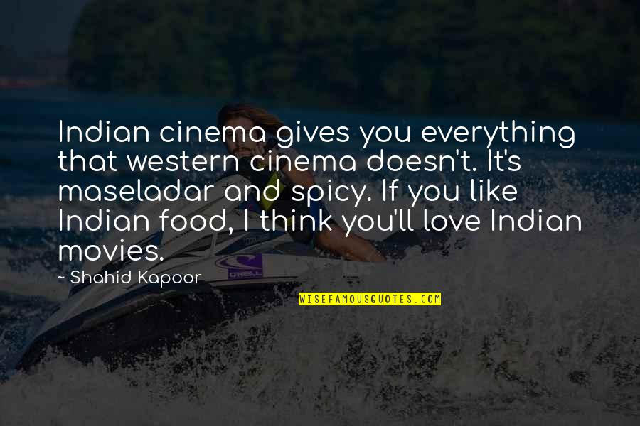 Indian Cinema Quotes By Shahid Kapoor: Indian cinema gives you everything that western cinema