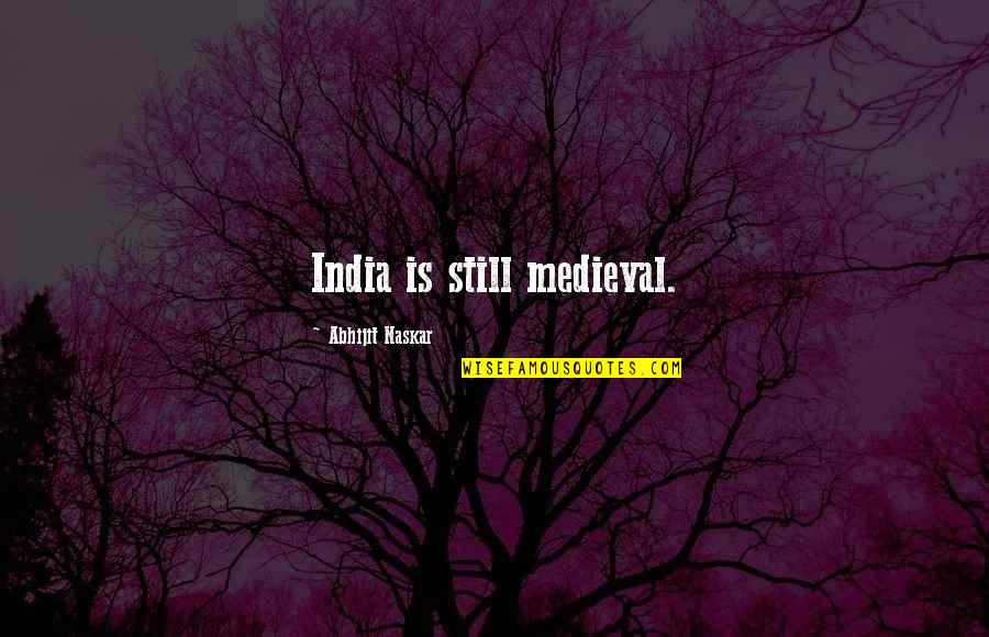 Indian Culture Quotes By Abhijit Naskar: India is still medieval.