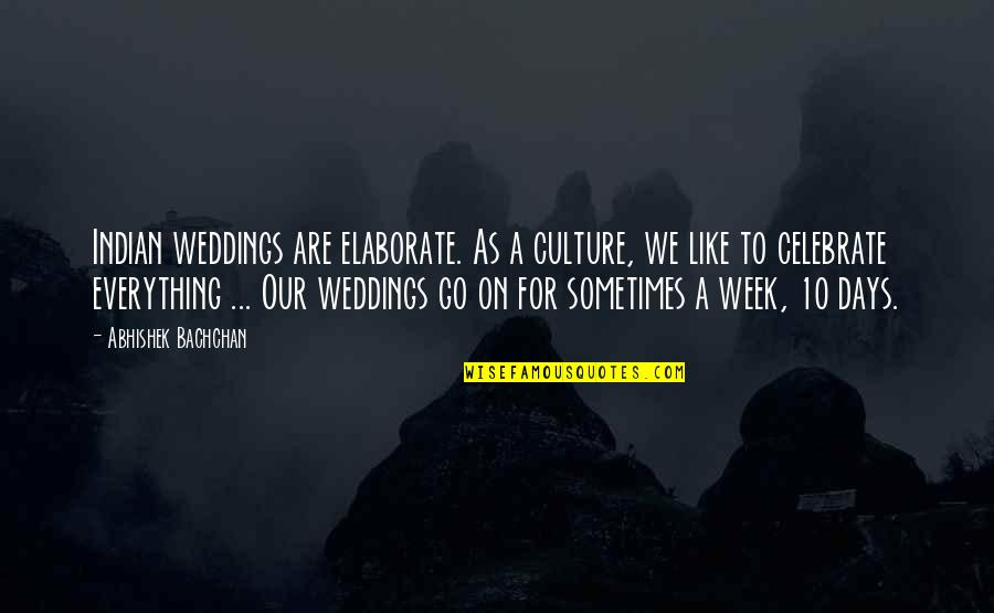 Indian Culture Quotes By Abhishek Bachchan: Indian weddings are elaborate. As a culture, we