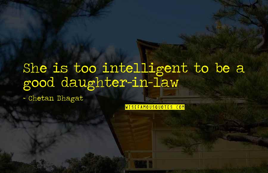 Indian Culture Quotes By Chetan Bhagat: She is too intelligent to be a good