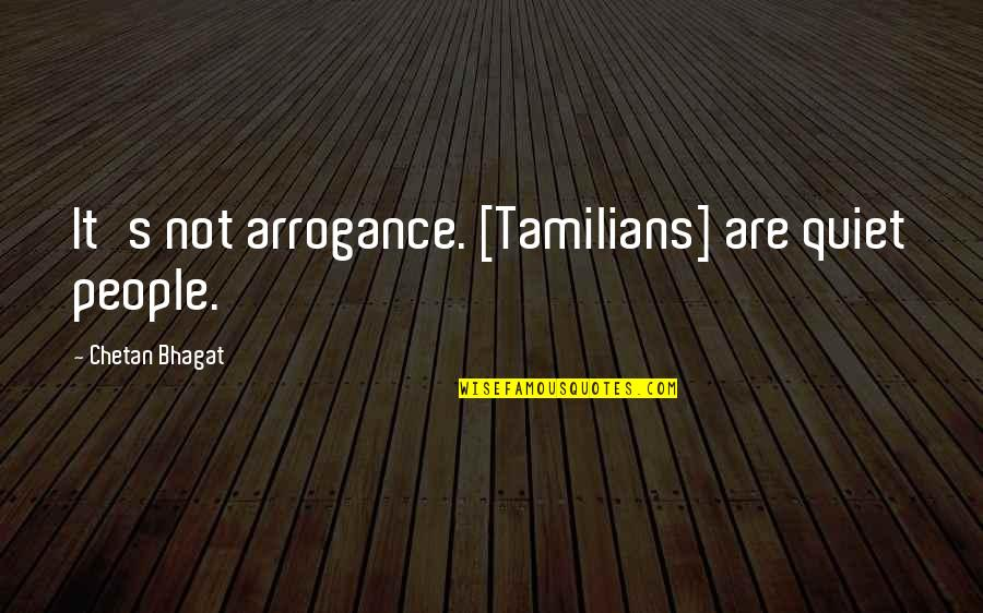 Indian Culture Quotes By Chetan Bhagat: It's not arrogance. [Tamilians] are quiet people.