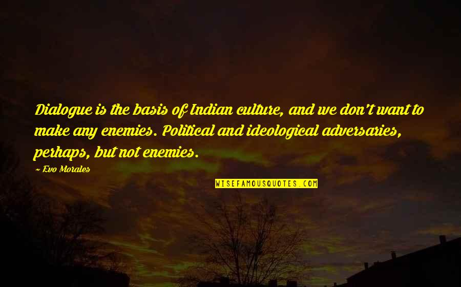 Indian Culture Quotes By Evo Morales: Dialogue is the basis of Indian culture, and
