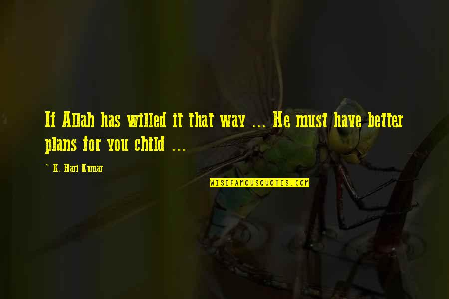 Indian Culture Quotes By K. Hari Kumar: If Allah has willed it that way ...