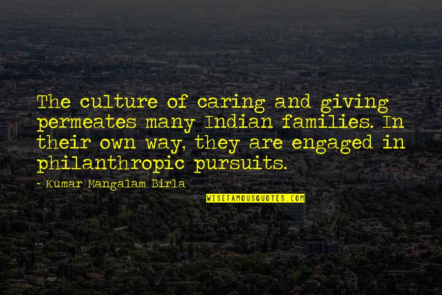 Indian Culture Quotes By Kumar Mangalam Birla: The culture of caring and giving permeates many