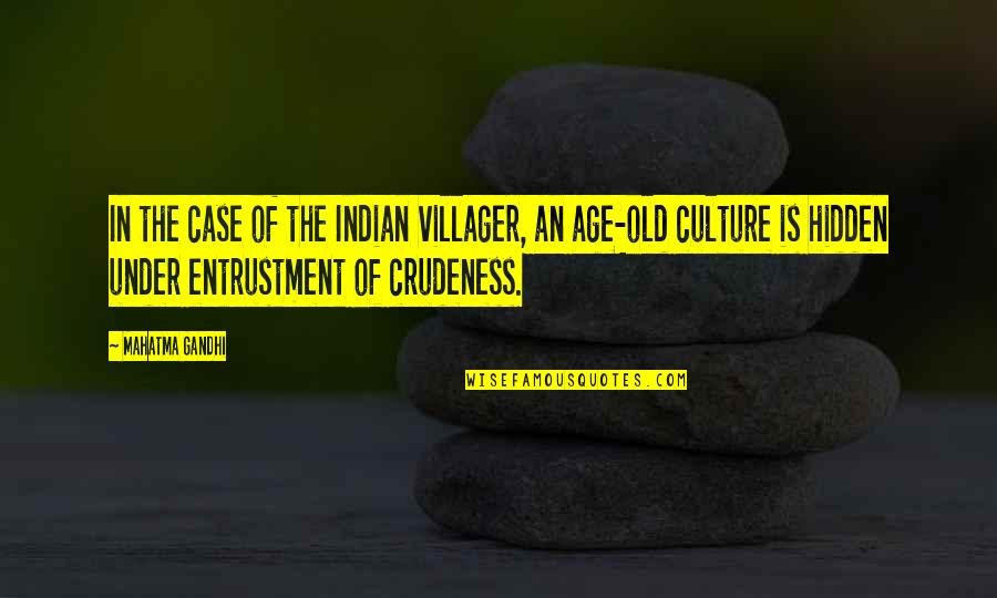 Indian Culture Quotes By Mahatma Gandhi: In the case of the Indian villager, an