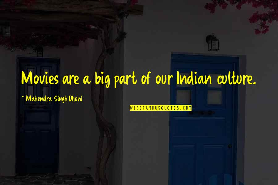 Indian Culture Quotes By Mahendra Singh Dhoni: Movies are a big part of our Indian