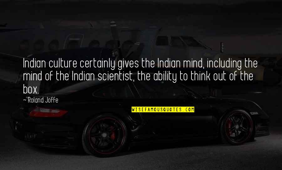 Indian Culture Quotes By Roland Joffe: Indian culture certainly gives the Indian mind, including