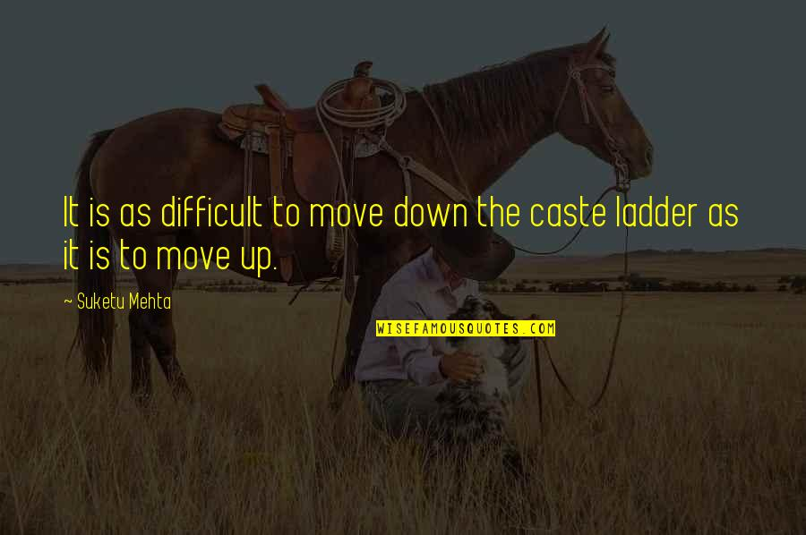 Indian Culture Quotes By Suketu Mehta: It is as difficult to move down the
