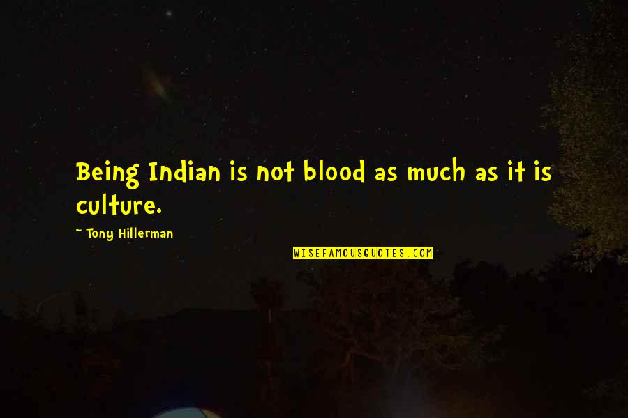 Indian Culture Quotes By Tony Hillerman: Being Indian is not blood as much as