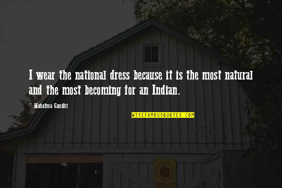 Indian Dress Quotes By Mahatma Gandhi: I wear the national dress because it is