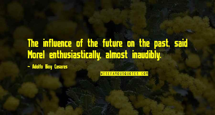 Indian Revolutionaries Quotes By Adolfo Bioy Casares: The influence of the future on the past,