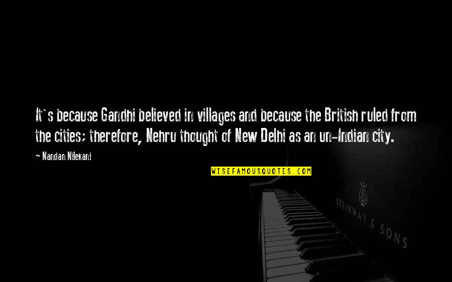 Indian Villages Quotes By Nandan Nilekani: It's because Gandhi believed in villages and because