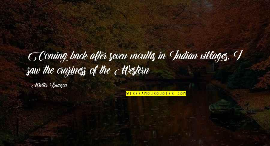 Indian Villages Quotes By Walter Isaacson: Coming back after seven months in Indian villages,