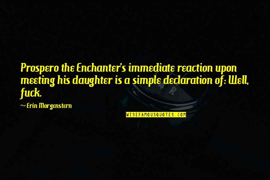 Indie Movies Quotes By Erin Morgenstern: Prospero the Enchanter's immediate reaction upon meeting his