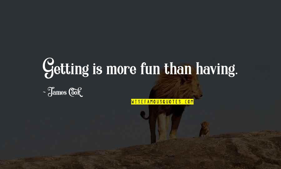 Indie Movies Quotes By James Cook: Getting is more fun than having.
