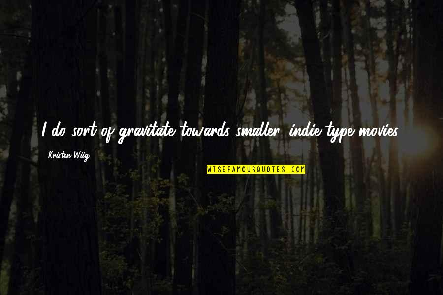Indie Movies Quotes By Kristen Wiig: I do sort of gravitate towards smaller, indie-type