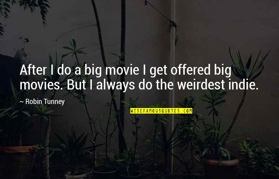 Indie Movies Quotes By Robin Tunney: After I do a big movie I get