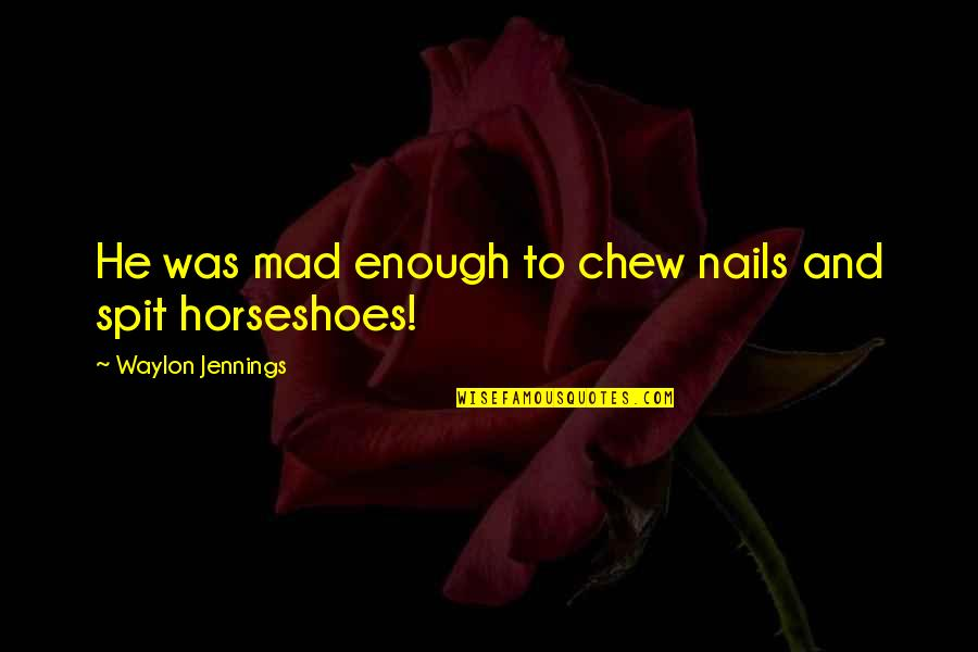 Indie Movies Quotes By Waylon Jennings: He was mad enough to chew nails and