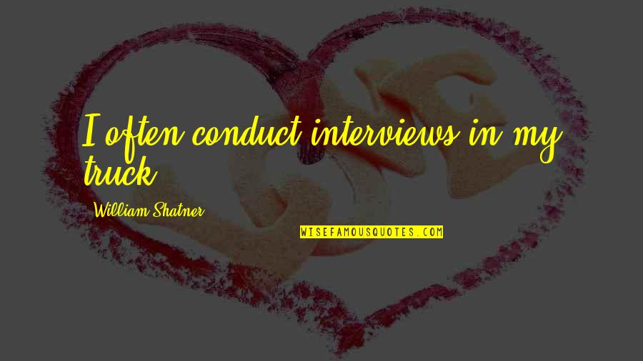Indie Movies Quotes By William Shatner: I often conduct interviews in my truck.
