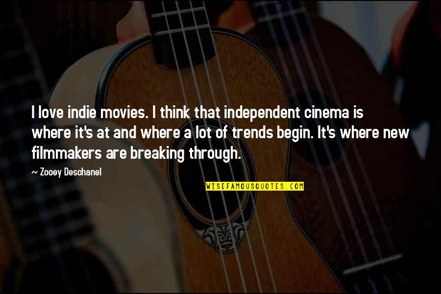 Indie Movies Quotes By Zooey Deschanel: I love indie movies. I think that independent