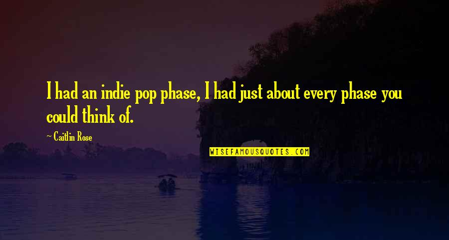 Indie Pop Quotes By Caitlin Rose: I had an indie pop phase, I had