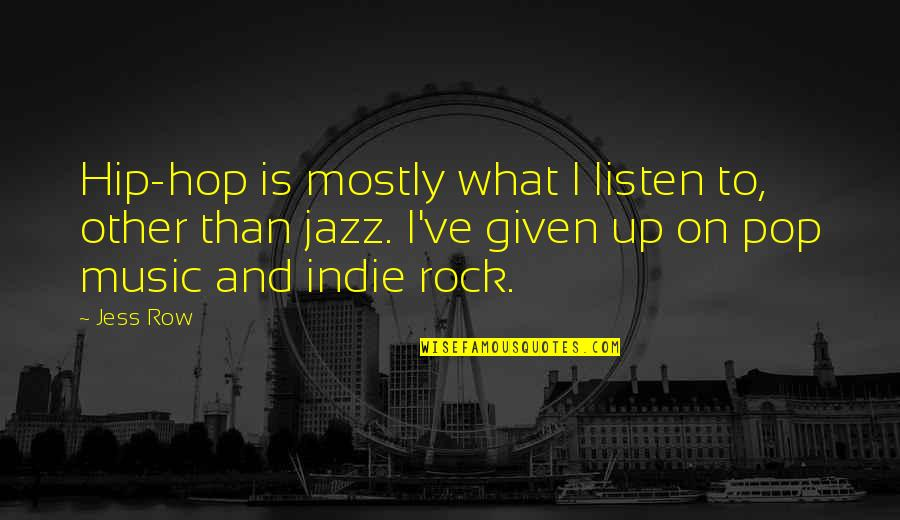Indie Pop Quotes By Jess Row: Hip-hop is mostly what I listen to, other