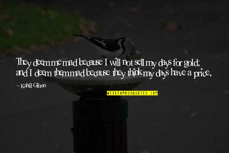 Indie Pop Quotes By Kahlil Gibran: They deem me mad because I will not