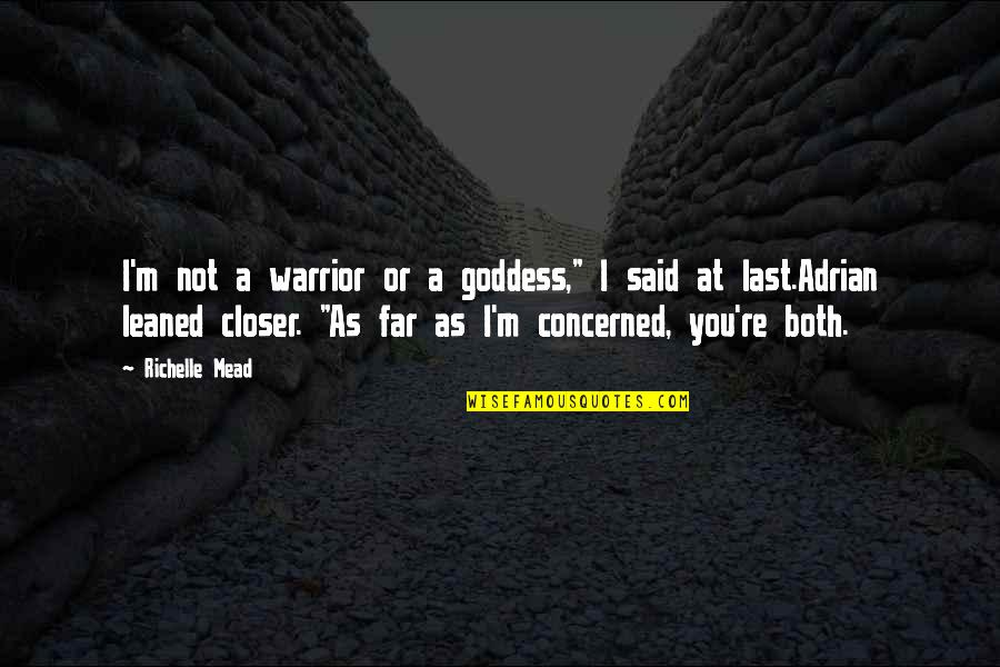 """Indigo Warrior Quotes By Richelle Mead: I'm not a warrior or a goddess,"""" I"""